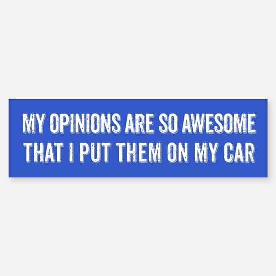 My Opinions Are So Awesome Bumper Car Car Sticker