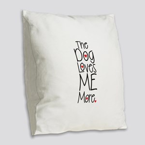 The Dog Loves Me More Burlap Throw Pillow