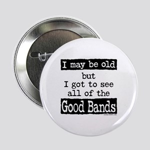 """I May Be Old Good Bands 2.25"""" Button"""