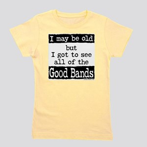 I May Be Old Good Bands Girl's Tee