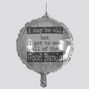 I May Be Old Good Bands Mylar Balloon