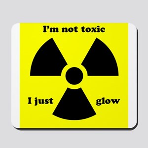 I'm not toxic I just glow Mousepad
