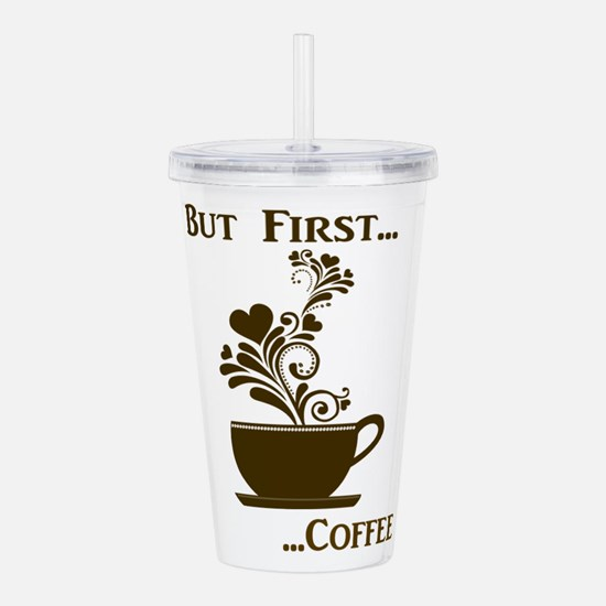 But first...coffee Acrylic Double-wall Tumbler