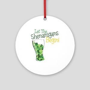 Let The Shenanigans Begin! Ornament (Round)