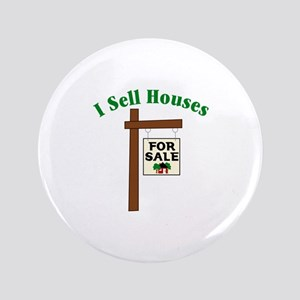 "I SELL HOUSES FOR SALE 3.5"" Button"