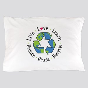 Live.Love.Learn.Recycle.Reuse.Reduce Pillow Case