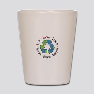 Live.Love.Learn.Recycle.Reuse.Reduce Shot Glass