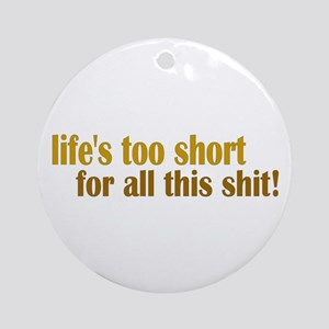 Life's too short Ornament (Round)