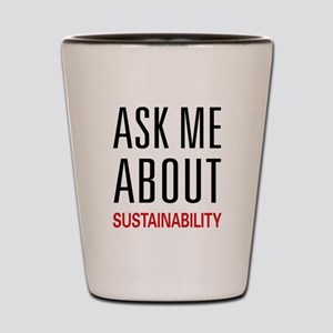 Ask Me About Sustainability Shot Glass