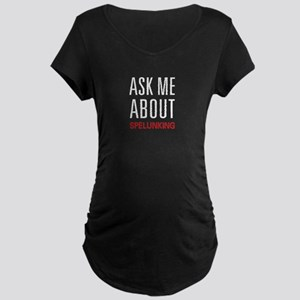 Ask Me About Spelunking Maternity Dark T-Shirt