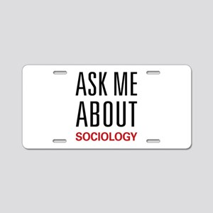 Ask Me About Sociology Aluminum License Plate