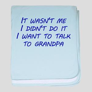 I Want To Talk To Grandpa baby blanket