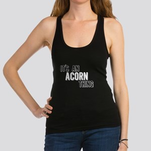 Its An Acorn Thing Racerback Tank Top