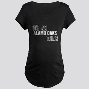 Its An Alamo Oaks Thing Maternity T-Shirt
