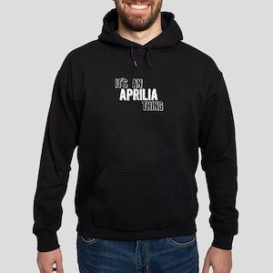 Its An Aprilia Thing Hoodie