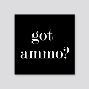 "Got Ammo? Square Sticker 3"" X 3"""