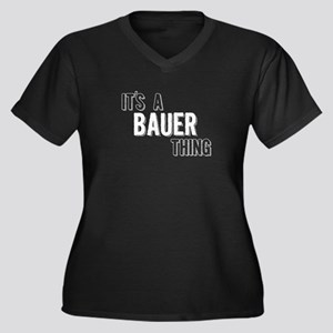 Its A Bauer Thing Plus Size T-Shirt