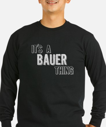 Its A Bauer Thing Long Sleeve T-Shirt