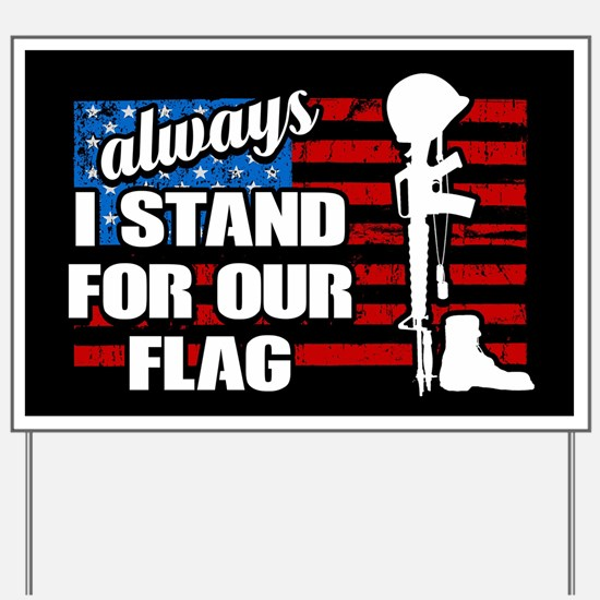 I ALWAYS Stand for our flag Yard Sign