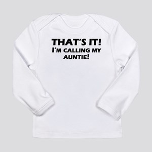 Thats It! Im Calling My Auntie Long Sleeve T-Shirt