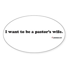 I Want to be a Pastor's Wife Oval Decal
