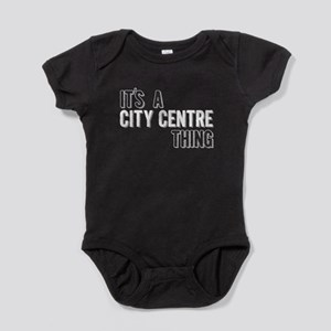 Its A City Centre Thing Baby Bodysuit