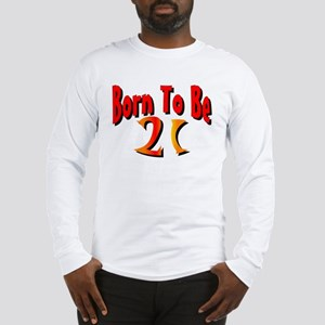 Born To Be 21 Long Sleeve T-Shirt