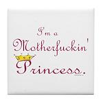 I'm a Motherfuckin Princess Tile Coaster