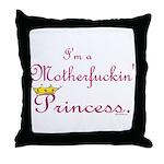 I'm a Motherfuckin Princess Throw Pillow