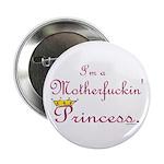 I'm a Motherfuckin Princess Button