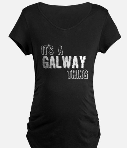 Its A Galway Thing Maternity T-Shirt