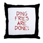 Ding Fries Are Done! Throw Pillow