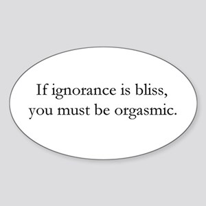 Ignorance is Bliss Oval Sticker
