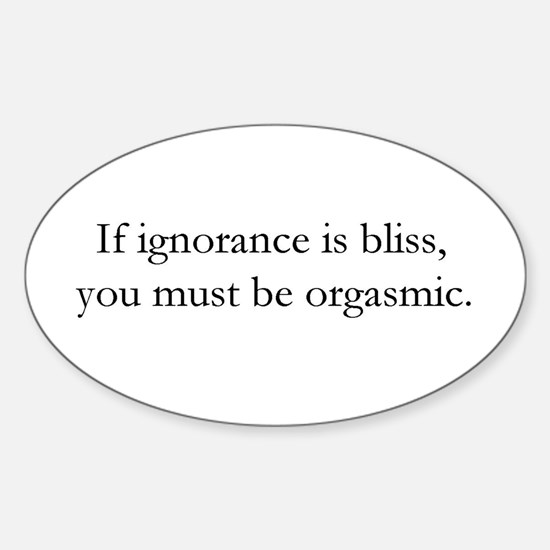 Ignorance is Bliss Oval Decal