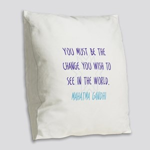 Be the Change You Wish to See in the World Burlap