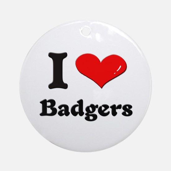 I love badgers  Ornament (Round)