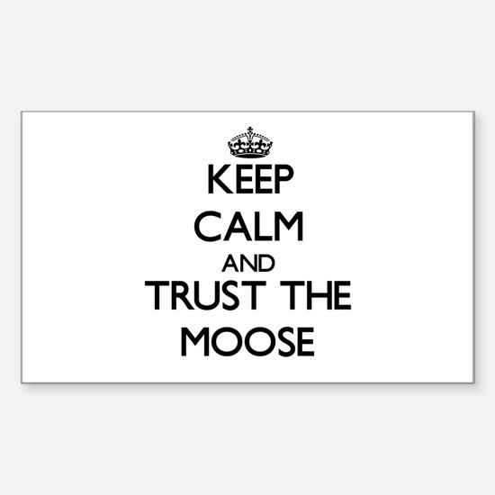 Keep calm and Trust the Moose Decal