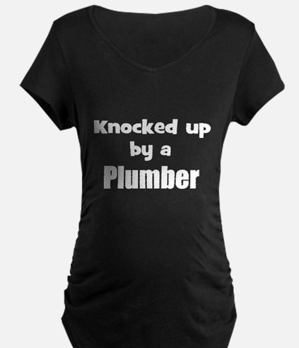 knocked up by plumber Maternity T-Shirt