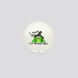I Toad You I'm Always Right Mini Button