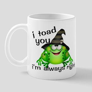 I Toad You I'm Always Right Mug