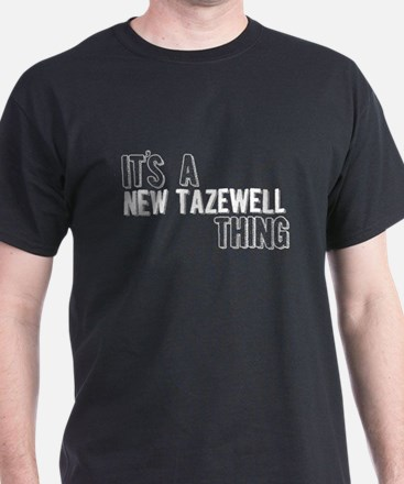 Its A New Tazewell Thing T-Shirt