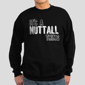 Its A Nuttall Thing Sweatshirt