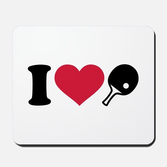 I love Ping Pong table tennis Mousepad