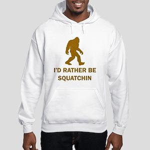 Id Rather Be Squatchin Hooded Sweatshirt