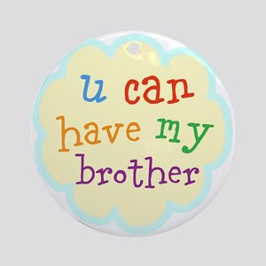 u can have my brother Ornament (Round)