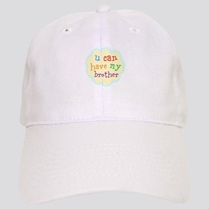 u can have my brother Baseball Cap