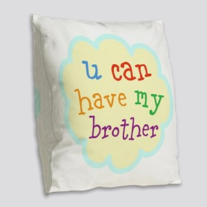 u can have my brother Burlap Throw Pillow