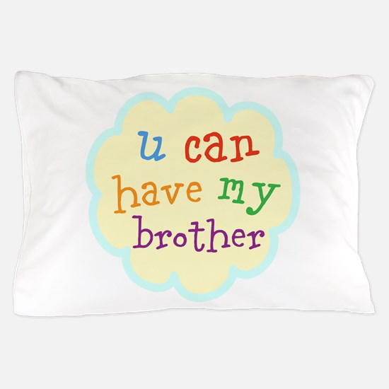 u can have my brother Pillow Case