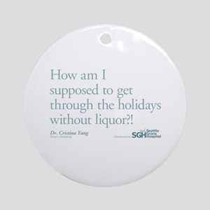 Holidays Without Liquor Quote Round Ornament