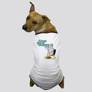 I Know You're In There Dog T-Shirt